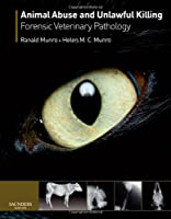 Animal Abuse and Unlawful Killing: Forensic veterinary pathology