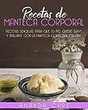 RECETAS DE MANTECA CORPORAL: Remedios Sencillos Para Suavizar y Dar Brillo a Tu Piel Con Manteca Corporal Casera