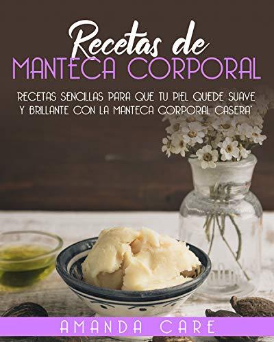RECETAS DE MANTECA CORPORAL: Remedios Sencillos Para Suavizar y Dar Brillo a Tu Piel Con Manteca Corporal Casera (Spanish Edition)