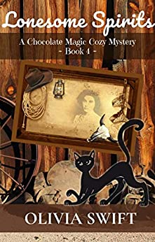 Lonesome Spirits: A Chocolate Magic Cozy Mystery - Book 4 by [Olivia Swift]