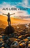 Aus Liebe vegan: Acht inspirierende Lebensgeschichten raus aus dem veganen Weltschmerz und rein in die Lebensfreude.
