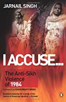 I Accuse...: The Anti-Sikh Violence of 1984