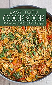Easy Tofu Cookbook: 50 Unique and Easy Tofu Recipes by [Chef Maggie  Chow]