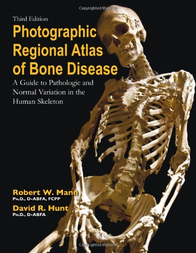 Photographic Regional Atlas of Bone Disease: A Guide to Pathologic and Normal Variations in the Human Skeleton
