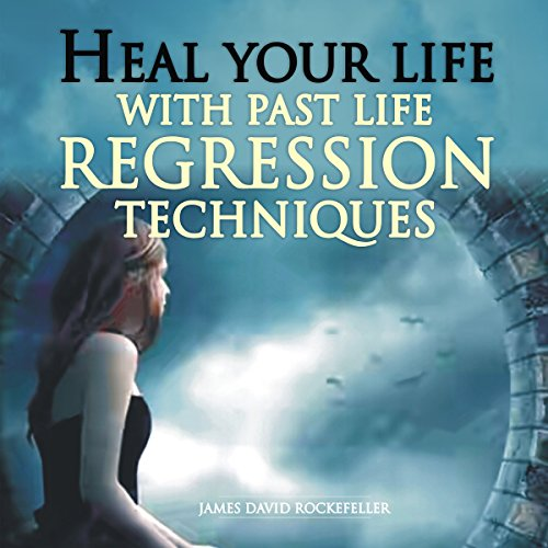 Heal Your Life with Past Life Regression Techniques audiobook cover art