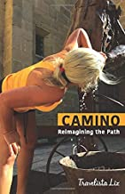 CAMINO: Reimagining the Path - Steps to Self-improvement and Transforming Your Life Journey