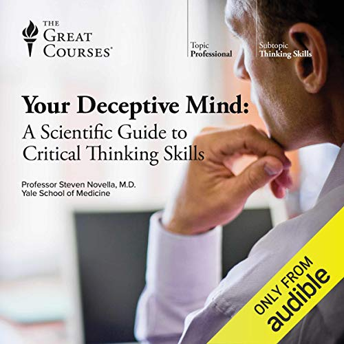 Your Deceptive Mind: A Scientific Guide to Critical Thinking Skills                   Written by:                                                                                                                                 Steven Novella,                                                                                        The Great Courses                               Narrated by:                                                                                                                                 Steven Novella                      Length: 12 hrs and 39 mins     73 ratings     Overall 4.6
