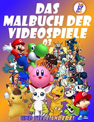 DAS MALBUCH DER VIDEOSPIELE 03: Ihre geliebten Videospielfiguren in 30 hochwertigen Illustrationen für Kinder und Erwachsene