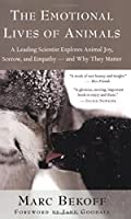 The Emotional Lives of Animals: A Leading Scientist Explores Animal Joy, Sorrow, and Empathy ? and Why They Matter by Marc Bekoff(2008-05-28)