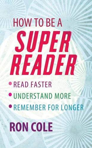 How To Be A Super Reader: Read faster, understand more, remember for longer (English Edition)