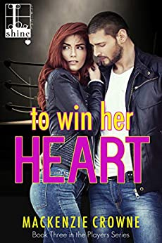 To Win Her Heart (Players Book 3) by [Mackenzie Crowne]