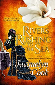 Rivers Rushing To The Sea (The River Series Book 5) by [Jacquelyn Cook]