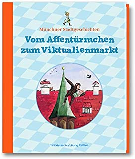 Vom Affentürmchen zum Viktualienmarkt: Münchner Stadtgesch