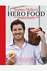 Seamus Mullen's Hero Food: How Cooking with Delicious Things Can Make Us Feel Better Kindle Edition