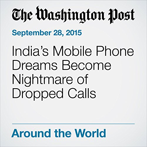 India's Mobile Phone Dreams Become Nightmare of Dropped Calls audiobook cover art