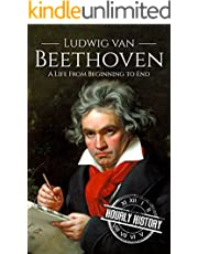Ludwig van Beethoven: A Life From Beginning to End (Composer Biographies)