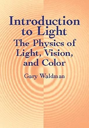 Introduction to Light: The Physics of Light, Vision, and Color (Dover Books on Physics) by Gary Waldman Physics(2002-06-14)