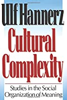 Cultural Complexity: Studies in the Sociological Organization of Meaning