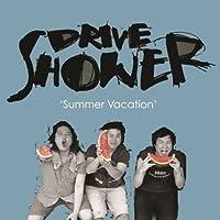 Drive Shower - Summer Vacation [韓国版]