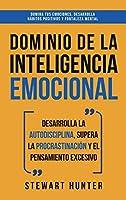 Dominio de la Inteligencia Emocional: Desarrolla la Autodisciplina, Supera la Procrastinación y el Pensamiento Excesivo (4 en 1): Domina tus emociones, desarrolla hábitos positivos y fortaleza mental