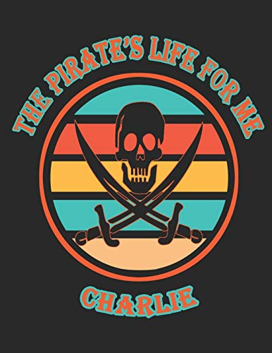 The  Pirate's  Life  For  Me  Charlie: 8.5x11.  110  page.    Wide  Rule.    Funny  Pirate  Vintage  Skull  Crossbone  Sword  journal  composition  book  (Notebook  School  Office  Supplies)