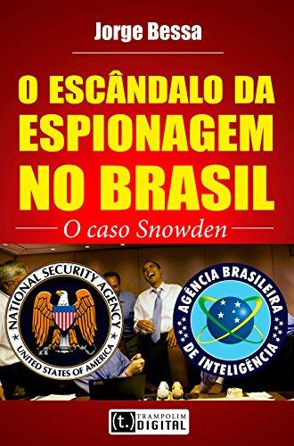 O escândalo da espionagem no Brasil - o caso Snowden
