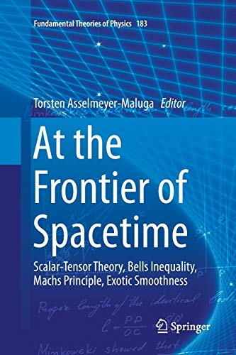 At the Frontier of Spacetime: Scalar-Tensor Theory, Bells Inequality, Machs Principle, Exotic Smoothness (Fundamental Theories of Physics, Band 183)