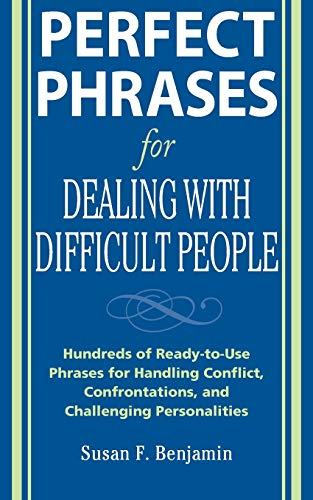 Perfect Phrases for Dealing with Difficult People: Hundreds of Ready-to-Use Phrases for Handling Con