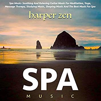 Spa Music: Soothing and Relaxing Guitar Music for Meditation, Yoga, Massage Therapy, Studying Music, Sleeping Music and the Best Music for Spa