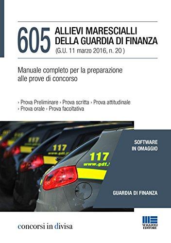 605 allievi marescialli della guardia di finanza. Manuale completo per la preparazione alle prove di concorso