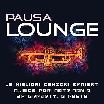 Pausa Lounge: Le Migliori Canzoni Ambient e Musica per Matrimonio, Afterparty, e Feste