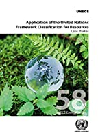 Application of the United Nations Framework Classification for Resources: Case Studies (ECE Energy Series)