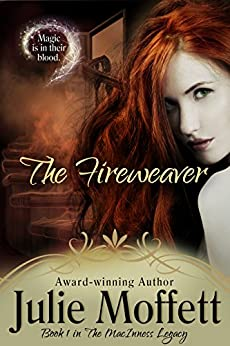 The Fireweaver: Book 1 in The MacInness Legacy by [Julie Moffett]
