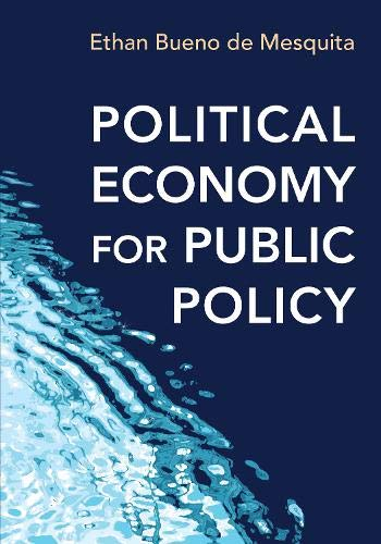 Compare Textbook Prices for Political Economy for Public Policy Reprint Edition ISBN 9780691168746 by Bueno de Mesquita, Ethan