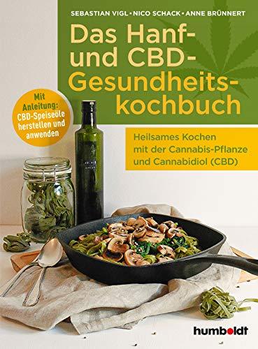 Das Hanf- und CBD-Gesundheitskochbuch: Heilsames Kochen mit der Cannabis-Pflanze und Cannabidiol (CBD). Mit Anleitung: CBD-Speiseöle herstellen und anwenden