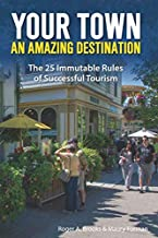 Your Town: An Amazing Destination: The 25 Immutable Rules of Successful Tourism