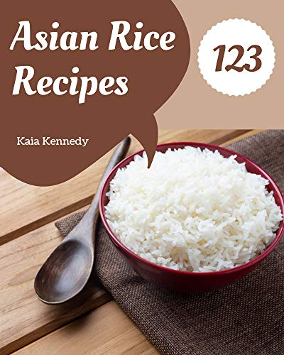123 Asian Rice Recipes: Making More Memories in your Kitchen with Asian Rice Cookbook! (English Edition)