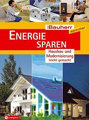 Energie sparen: Hausbau und Modernisierung leicht gemacht (Der Bauherr spezial)