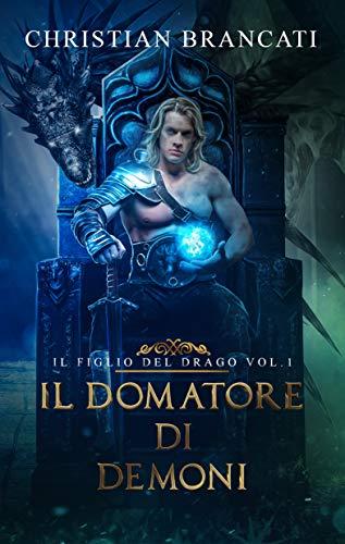 Il Domatore di Demoni Vol.1: Il Figlio del Drago - Romanzo Fantasy
