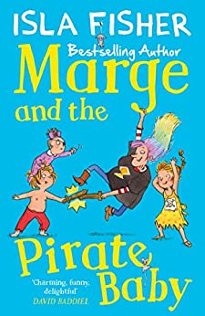 Marge and the Pirate Baby: Book two in the fun family series by Isla Fisher by [Isla Fisher, Eglantine Ceulemans]