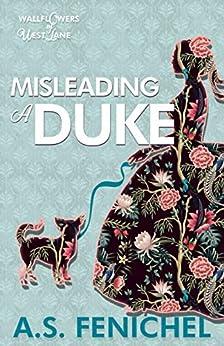 Misleading a Duke: A Thrilling Historical Regency Romance Book (The Wallflowers of West Lane 2) by [A.S. Fenichel]