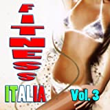 Fitness Italia, Vol. 3 (Ideale per aerobica, Music for Exercise, Allenamento, Fitness, Workout, Aerobics, Running, Walking, Dynamix, Cardio, Weight Loss, Elliptical and Treadmill, Pilates)