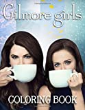 Gilmore Girls Coloring Book: Coloring Books For Women With Gilmore Girls TV Show
