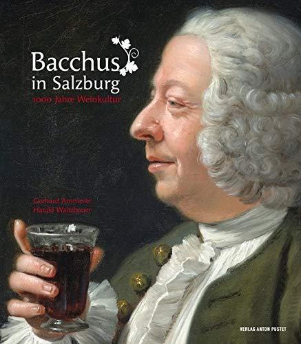 Bacchus in Salzburg: 1000 Jahre Weinkultur