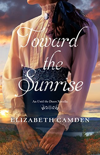 Toward the Sunrise: An Until the Dawn Novella by [Elizabeth Camden]