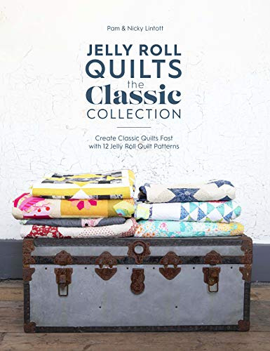 Jelly Roll Quilts: The Classic Collection: Create Classic Quilts Fast with 12 Jelly Roll Quilt Patterns