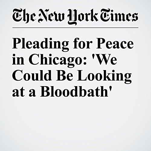 Pleading for Peace in Chicago: 'We Could Be Looking at a Bloodbath' audiobook cover art