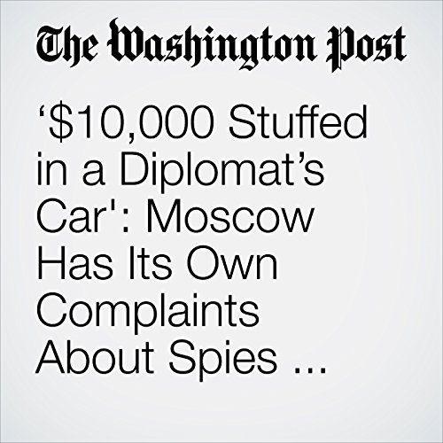 '$10,000 Stuffed in a Diplomat's Car': Moscow Has Its Own Complaints About Spies — American Spies copertina