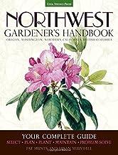 Northwest Gardener's Handbook: Your Complete Guide: Select, Plan, Plant, Maintain, Problem-Solve - Oregon, Washington, Nor...