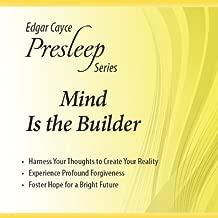 Mind Is the Builder: Edgar Cayce Presleep Series